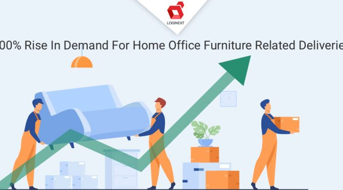 LogiNext witnesses 300% rise in demand for home office furniture related deliveries