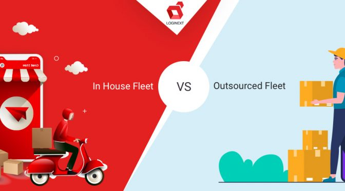 How to Handle last mile delivery? In House Fleet v/s Outsourced Fleet