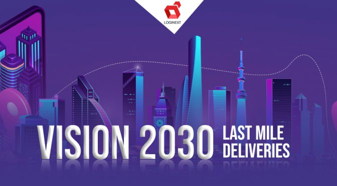 The Past, Present & Future of Last Mile Deliveries: Vision for 2030